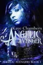 Angelic Avenger ebook by Kaye Chambers