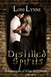 Distilled Spirits - The Crossroads of Kings Mill, #2 ebook by Loni Lynne