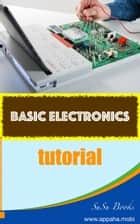 Basic Electronics - Basic Electronics tutorial ebook by Su TP