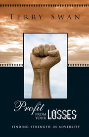 Profit From Your Losses - Finding Strength in Adversity ebook by Dr. Terry Swan