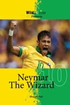 Neymar The Wizard ebook by Michael Part