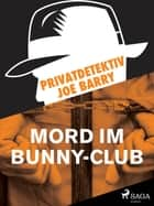 Privatdetektiv Joe Barry - Mord im Bunny-Club ebook by Joe Barry