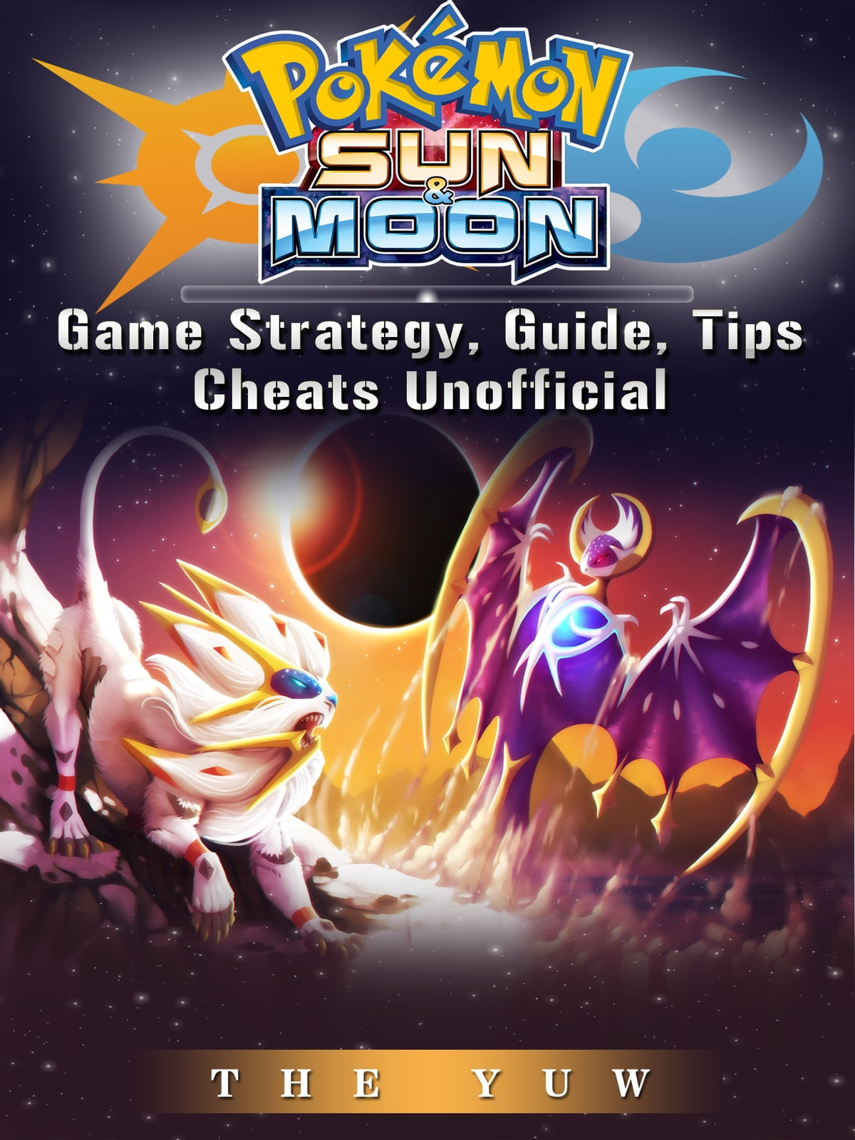 Pokemon Sun & Moon Game Strategy, Guide, Tips Cheats Unofficial ebooks by  The Yuw - Rakuten Kobo