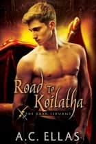 Road to Koilatha ebook by A.C. Ellas