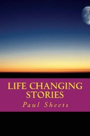 Life Changing Stories ebook by Paul Sheets