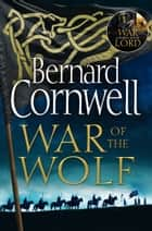 War of the Wolf (The Last Kingdom Series, Book 11) ebook by