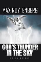 God'S Thunder in the Sky - Reaching Out ebook by Max Roytenberg
