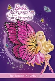 Mariposa and the Fairy Princess Junior Novelization (Barbie) ebook by Molly McGuire Woods,Random House