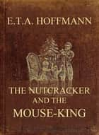 The Nutcracker And The Mouse-King ebook by E. T. A. Hoffmann, Mrs. St. Simon