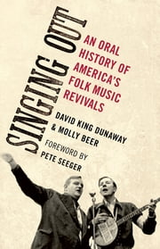 Singing Out - An Oral History of America's Folk Music Revivals ebook by David King Dunaway,Molly Beer