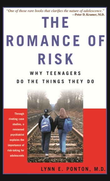 The Romance Of Risk - Why Teenagers Do The Things They Do ebook by Lynn Ponton