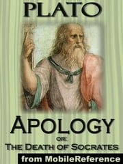 Apology, Or; The Death Of Socrates (Mobi Classics) ebook by Plato,Benjamin Jowett (Translator)
