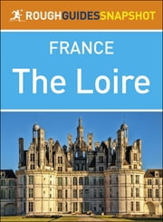 The Rough Guide Snapshot France: The Loire ebook by Rough Guides