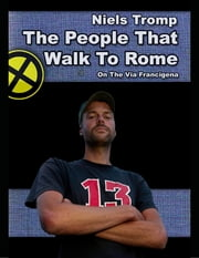 The People That Walk to Rome : On the Via Francigena ebook by Niels Tromp