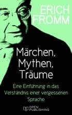 Märchen, Mythen, Träume. Eine Einführung in das Verständnis einer vergessenen Sprache - The Forgotten Language. An Introduction to the Understanding of Dreams, Fairy Tales and Myths ebook by Erich Fromm, Rainer Funk