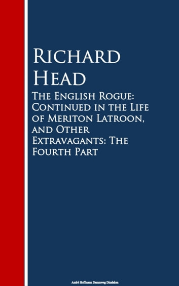 The English Rogue - Continued in the Life of M Extravagants: The Fourth Part ebook by Richard Head