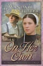 On Her Own ebook by Wanda E. Brunstetter