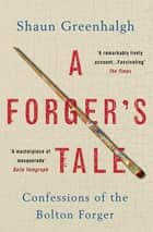 A Forger's Tale - Confessions of the Bolton Forger ebook by Shaun Greenhalgh, Waldemar Januszczak