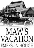 Maw's Vacation - The Story of a Human Being in the Yellowstone ebook by Emerson Hough