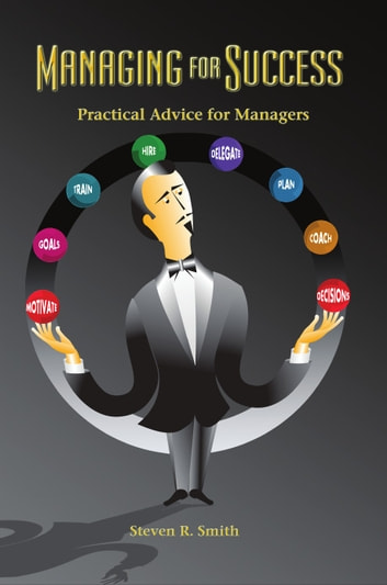 Managing for Success - Practical Advice for Managers ebook by Steven Smith