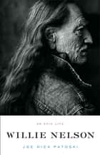 Willie Nelson - An Epic Life ebook by Joe Nick Patoski