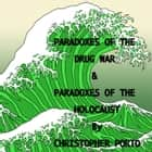 Paradoxes of the Drug War & Paradoxes of the Holocaust ebook by Christopher Porto