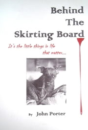 Behind The Skirting Board ebook by John Porter