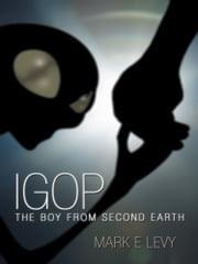 IGOP - The Boy From Second Earth ebook by Mark E Levy