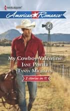 My Cowboy Valentine: Be Mine, Cowboy / Hill Country Cupid (Mills & Boon American Romance) ebook by Jane Porter, Tanya Michaels