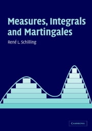 Measures, Integrals and Martingales ebook by René L. Schilling