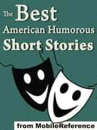 The Best American Humorous Short Stories: (18 Stories). Includes Mark Twain, Edgar Allan Poe, O. Henry, George Randolph Chester, Henry Cuyler Bunner, Bret Harte, Richard Malcolm Johnston And More (Mobi Classics) ekitaplar by Various