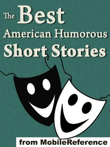 The Best American Humorous Short Stories: (18 Stories). Includes Mark Twain, Edgar Allan Poe, O. Henry, George Randolph Chester, Henry Cuyler Bunner, Bret Harte, Richard Malcolm Johnston And More (Mobi Classics) eBook by Various