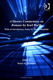 A Shorter Commentary on Romans by Karl Barth - With an Introductory Essay by Maico Michielin ebook by Revd Dr Maico M Michielin,Dr Hans-Anton Drewes,Professor George Hunsinger,Revd Prof John Webster