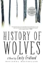 History of Wolves - A Novel 電子書 by Emily Fridlund