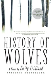History of Wolves - A Novel ebook by Emily Fridlund