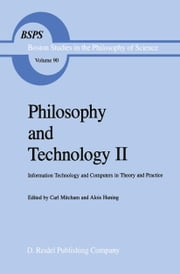 Philosophy and Technology II - Information Technology and Computers in Theory and Practice ebook by Carl Mitcham,Alois Huning