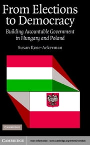 From Elections to Democracy ebook by Rose-Ackerman, Susan