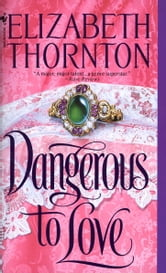 Dangerous to Love ebook by Elizabeth Thornton