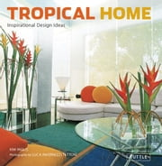 Tropical Home - Inspirational Design Ideas ebook by Kim Inglis,Luca Invernizzi Tettoni