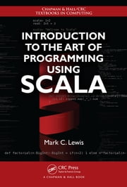 Introduction to the Art of Programming Using Scala ebook by Mark C. Lewis