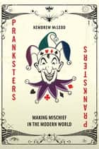 Pranksters - Making Mischief in the Modern World ebook by Kembrew McLeod