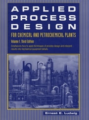 Applied Process Design for Chemical and Petrochemical Plants: Volume 1 ebook by Ernest E. Ludwig