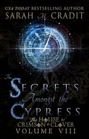 The Secrets Amongst the Cypress - The House of Crimson & Clover Volume 8 ebook by Sarah M. Cradit