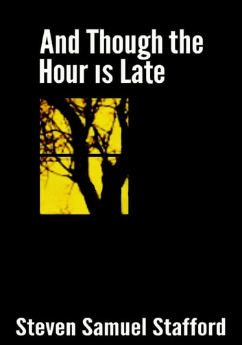 And Though the Hour is Late ebook by Steven Samuel Stafford