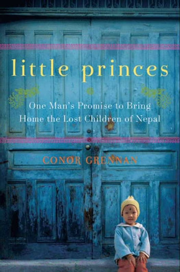 Little Princes - One Man's Promise to Bring Home the Lost Children of Nepal ebook by Conor Grennan