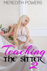 Teaching the Sitter 2 - Teaching the Sitter, #2 ebook by Meredith Powers