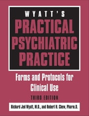 Wyatt's Practical Psychiatric Practice - Forms and Protocols for Clinical Use ebook by Richard Jed Wyatt,Robert H. Chew