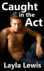 Caught in the Act ebook by Layla Lewis