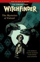 Witchfinder Volume 3 The Mysteries of Unland ebook by Mike Mignola, Kim Newman