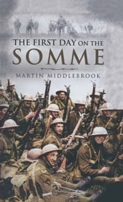 The First Day on the Somme ebook by Martin Middlebrook